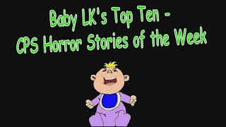 Baby LK's Top Ten CPS Horror Stories of the Week - July 15th 2018