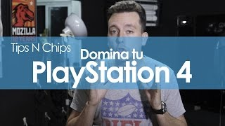 Domina tu PlayStation 4 - #TipsNChips
