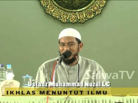 Ikhlas Menuntut Ilmu - Ustadz Muhammad Nuzul Dzikry,Lc