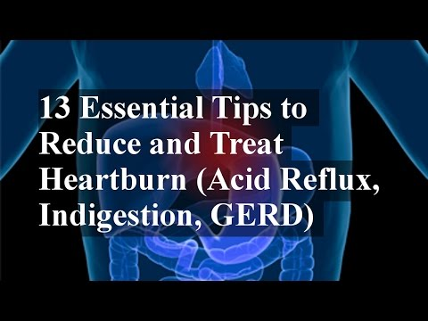 13 Essential Tips to Reduce and Treat Heartburn (Acid Reflux. Indigestion. GERD)