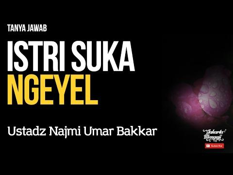 Tanya Jawab : Istri Suka Ngeyel - Ustadz Najmi Umar Bakkar