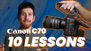 03. Canon C70 | 10 Lessons From Daily Use