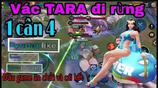 Vác TARA đi rừng 1 mình cân 4 | Đầu game đồng đội chửi và cái kết
