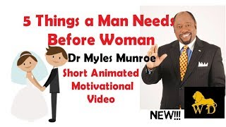 5 Things a Man Needs Before Woman - Dr Myles Munroe (Animated) NEW!