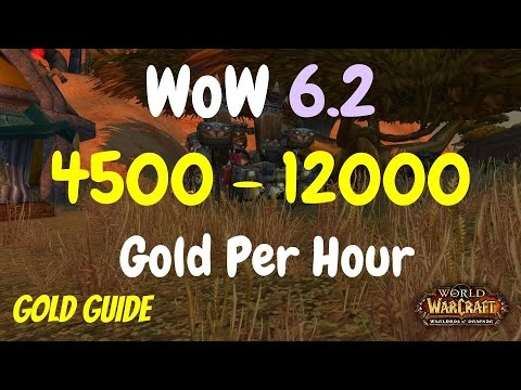 WoW 6.2 Gold Farming Guide 4500 - 12000 Gold Per Hour, WoD Gold Guide