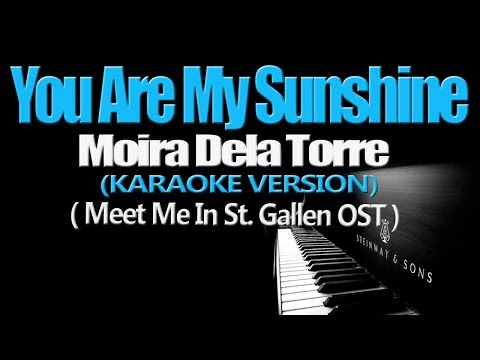 YOU ARE MY SUNSHINE - Moira Dela Torre (Meet Me in St  Gallen OST) (KARAOKE VERSION)