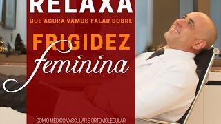 RELAXA QUE AGORA VAMOS FALAR SOBRE: FRIGIDEZ FEMININA | Dr. Dayan Siebra
