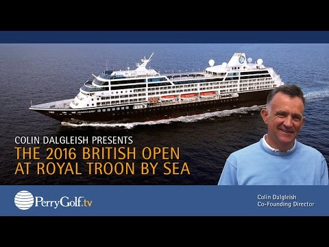 PerryGolf's 2016 British Open at Royal Troon by Sea [VIDEO] ~ British Open Golf Cruise Package