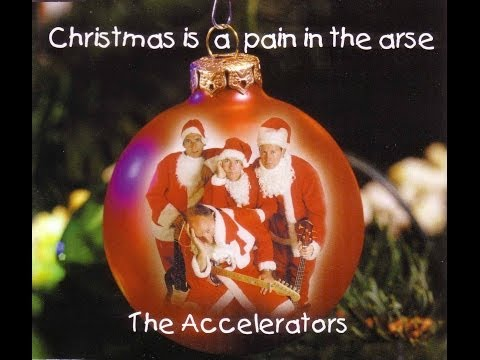 The Accelerators - Christmas Is A Pain In The Arse