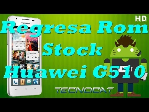 Como Regresar a la rom stock de fabrica huawei g510