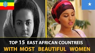TOP 15 EAST AFRICAN COUNTRIES WITH MOST BEAUTIFUL WOMEN 2017