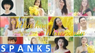 MV Như hoa mùa xuân - Behind the scenes official [SPANK5]