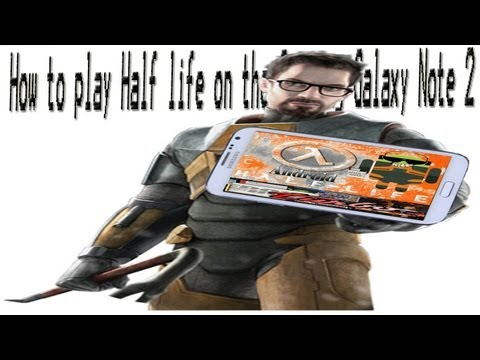 How to play Half life on Android with the Samsung Galaxy Note 2