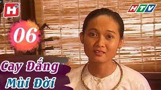 Cay Đắng Mùi Đời - Tập 06 | HTV Phim Tình Cảm Việt Nam Hay Nhất 2018