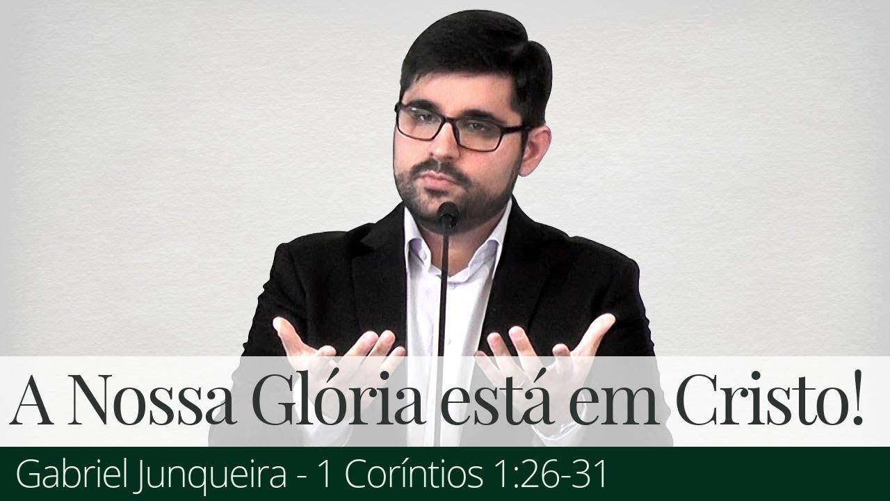 A Nossa Glória está em Cristo! - Gabriel Junqueira