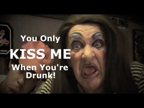 """YOU ONLY KISS ME WHEN YOU'RE DRUNK""  by LOCO MAMA"