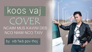KOOS VAJ ( COVER ) NCIM MUS KAWM DEB NCO NIAM NCO TXIV BY XIB FWB POV THOJ 3/11/2018