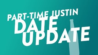 Part-Time Justin's Date Update