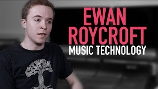 Studying Music Technology with Ewan Roycroft