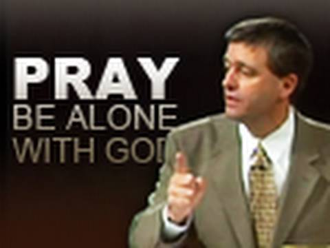Pray and Be Alone With God - Paul Washer