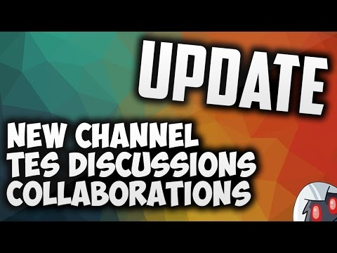 Update - 2/5/16 - NEW CHANNEL, Tes Discussions, Collaborative Project