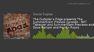 The Outsider's Edge presents The SummerSlam Preview Episode - NXT Takeover and SummerSlam Previews a