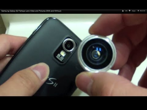 Samsung Galaxy S2 Fisheye Lens Video and Pictures (With and Without)