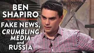 Ben Shapiro on Fake News, Crumbling Mainstream Media, and Russia