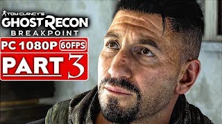 GHOST RECON BREAKPOINT Gameplay Walkthrough Part 3 [1080p HD 60FPS PC] - No Commentary (FULL GAME)