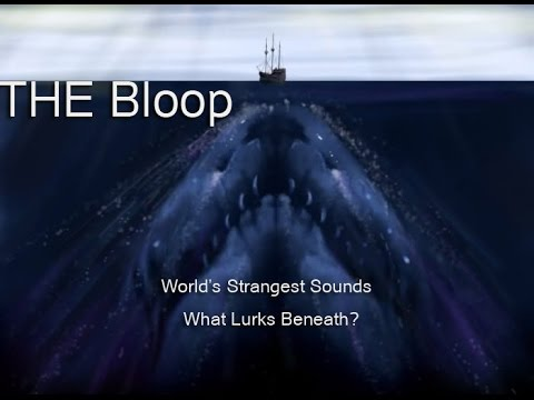 The Bloop - Worlds Strangest Sounds - What Lurks Beneath ?