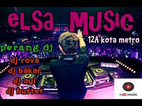 DJ ELSA MUSIK 2018 PERANG DJ TERBARU LIVE 12 A  KOTA METRO