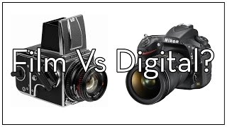 Film vs Digital:  Why Choose?