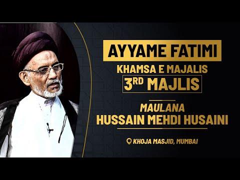 3rd Majlis e Aza e fatemi (s.a) By Maulana Husain Mehdi Husaini Khoja Masjid Mumbai 1441 Hijri 2020
