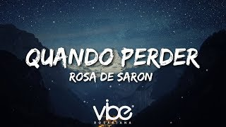 Rosa de Saron - Quando Perder (Lyrics / Lyric Video)