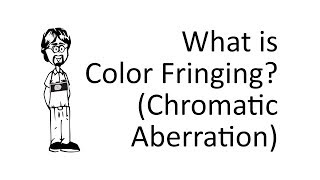 What is Chromatic Aberration (Color Fringing)?