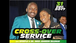 Cross Over Service 2017 (Night of The Supernatural) LIVE With Apostle Johnson Suleman