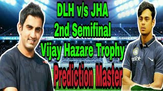 DLH vs JHA, 2nd Semifinal, Vijay Hazare Trophy 2018, Confirmed playing11 for Dream11 Team.