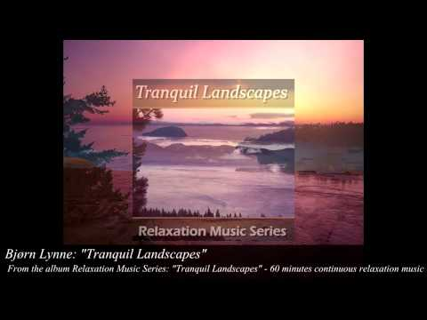 Bjørn Lynne (as Relaxation Music Series): Tranquil Landscapes - Bjorn lynne official