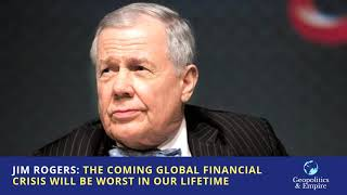 Jim Rogers: The Coming Global Financial Crisis Will Be The Worst In Our Lifetime