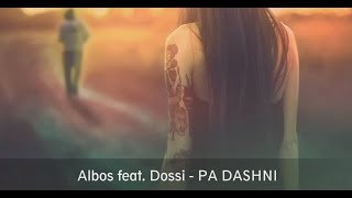 Albos Ft. Dossi - PA DASHNI