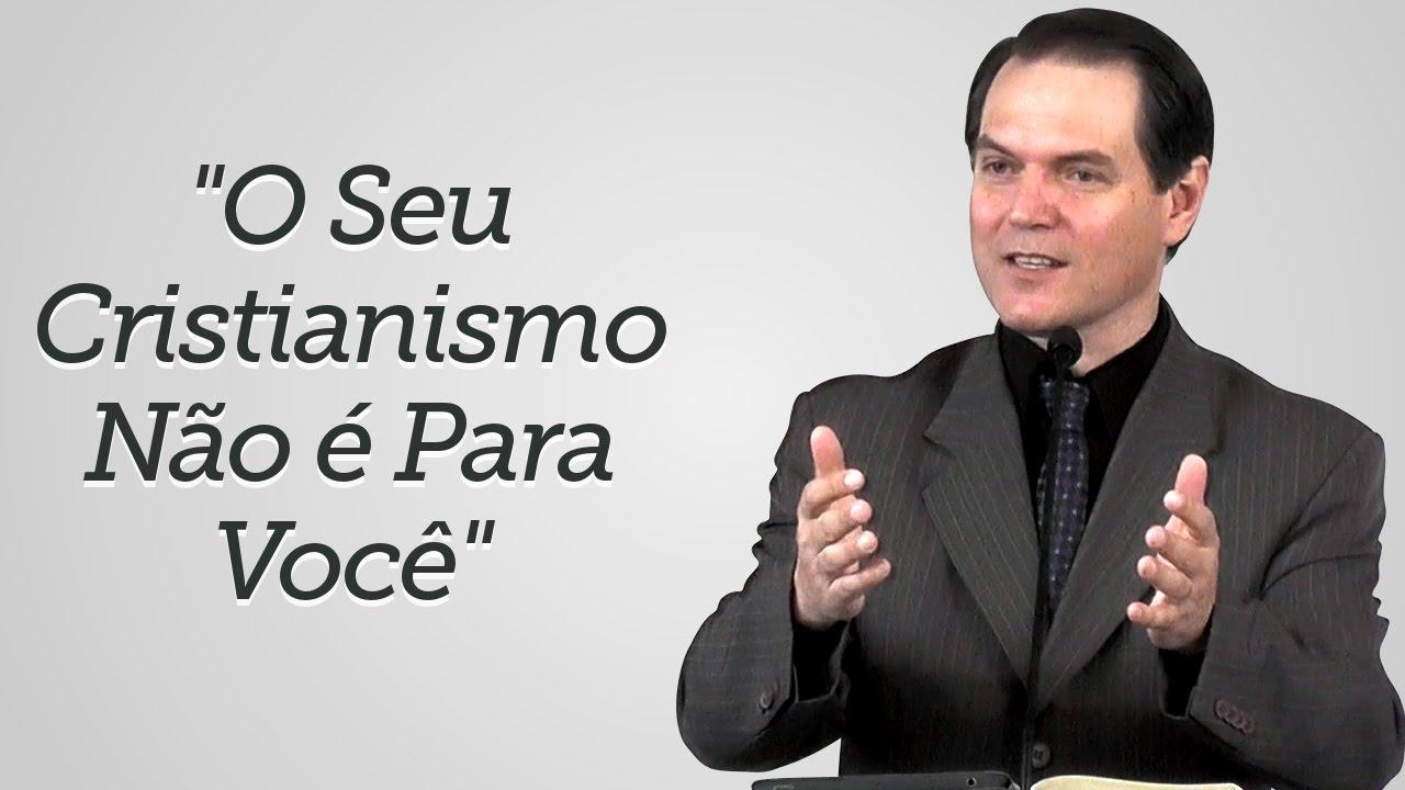 """""""O Seu Cristianismo Não é Para Você"""" - Sérgio Lima"""