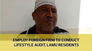 Employ foreign firm to conduct lifestyle audit - Lamu residents