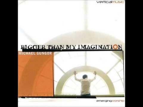 Michael Gungor - Bigger Than My Imagination