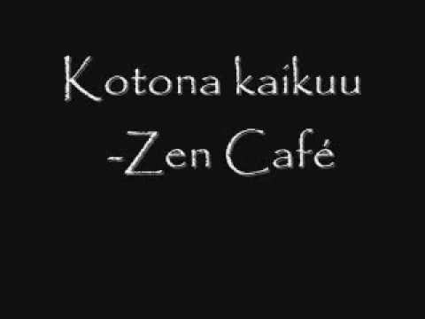 Zen Cafe - Kotona Kaikuu