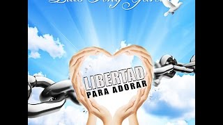 Luis Tony Garcia Libertad Para Adorar (Lyric Video)
