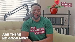 "The Roommates Talk ""No Good Men"" Myth, Relationship Idolatry, Gender Differences + More"