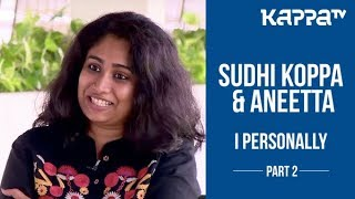 Sudhi Koppa & Aneetta(Part 2) - I Personally - Kappa TV