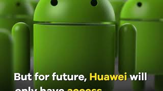 Huawei has immediately lost access to Android license