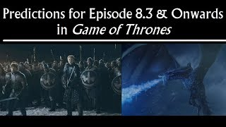 Predictions for Episode 8.3 & Onwards in Game of Thrones