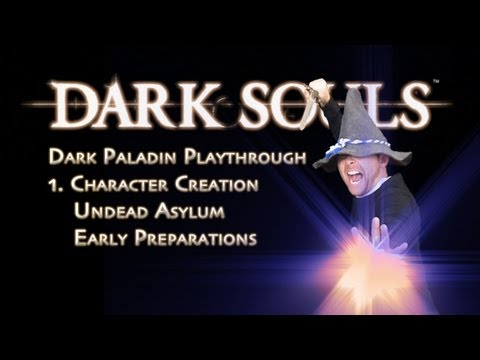 Dark Souls - Dark Paladin - 1 - Character Creation - Undead Asylum - Early Prep